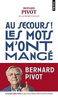 Au secours ! Les mots m'ont mangé par Bernard Pivot