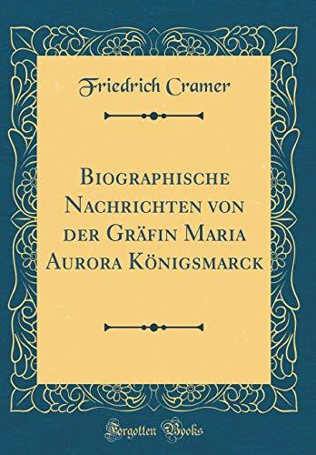 Biographische Nachrichten von der Gräfin Maria Aurora Königsmarck (Classic Reprint)