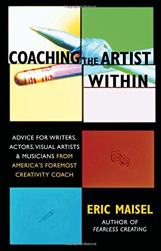 Coaching the Artist Within: Advice for Writers, Actors, Visual Artists, and Musicians from America's Foremost Creativity Coach: Everything You Need to Discover and Activate Your Muse