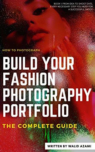 Build Your Fashion Photography Portfolio: The Complete Guide: BOOK ONE (Fashion Photography Portfolio Building 1) (English Edition)