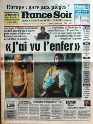 FRANCE SOIR [No 15054] du 02/01/1993 - EUROPE - GARE AUX PIEGES - EN BOSNIE - J'AI VUE L'ENFER - MEDECINS DU MONDE - RAID - COMMANDO CONTRE LA SYNAGOGUE DE VILLEPINTE - MADONNA - RALLYE - LARTIGUE ET VATANEN - PARIS-DAKAR.