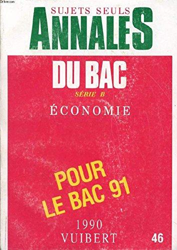 ANNALES BACCALAUREAT ECONOMIE TERMINALE SERIE B. Programme de 1990. N°46 par Collectif