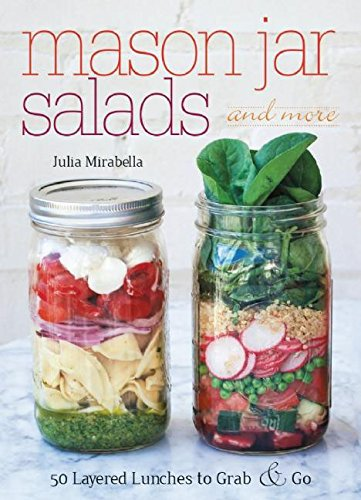 Mason Jar Salads and More: 50 Layered Lunches to Grab and Go