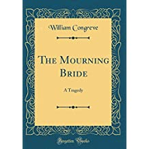 The Mourning Bride: A Tragedy (Classic Reprint)
