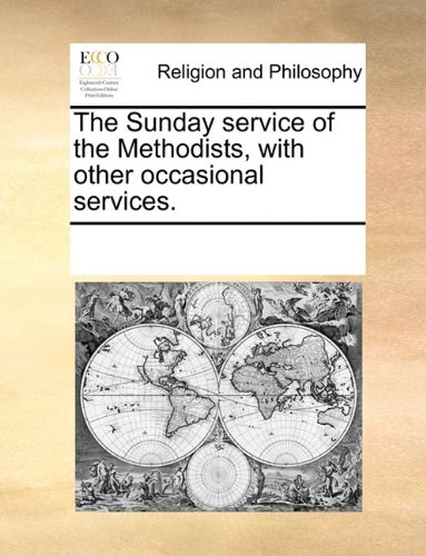 The Sunday service of the Methodists, with other occasional services.