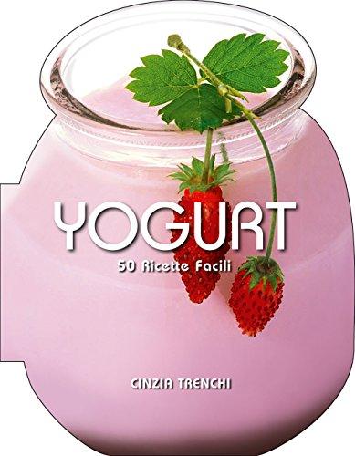 Yogurt. 50 ricette facili