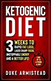 #4: The Ketogenic Diet: 3 Weeks to Rapid Fat Loss, Laser Sharp Focus, Unstoppable Energy and a Better Life (Ketogenic Diet, Ketogenic Diet for Beginners, Ketogenic Diet Cookbook, Ketogenic Recipes)