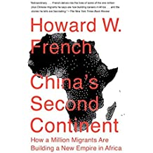 China's Second Continent: How a Million Migrants Are Building a New Empire in Africa by Howard W. French (2015-02-03)