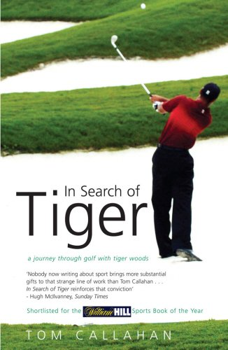 In Search of Tiger: A Journey Through Golf with Tiger Woods por Tom Callahan