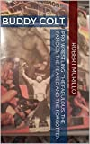 Pro Wrestling: The Fabulous, The Famous, The Feared and The Forgotten: Buddy Colt (Letter C Series Book 9) (English Edition)