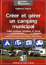 Créer et gérer un camping municipal : Guide pratique, juridique et fiscal, les différentes formes juridiques et d'exploitation, Administration et gestion d'un camping : mode d'emploi