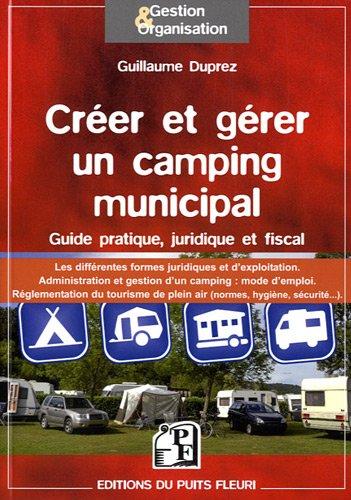 Créer et gérer un camping municipal : Guide pratique, juridique et fiscal, les différentes formes juridiques et d'exploitation, Administration et gestion d'un camping : mode d'emploi par Guillaume Duprez
