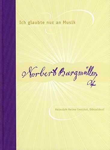 Ich glaubte nur an Musik: Wolfgang Müller von Königswinter - Erinnerungen an Norbert Burgmüller