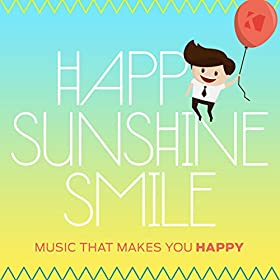 Various Artists-Happy Sunshine Smile - Music That Makes You Happy