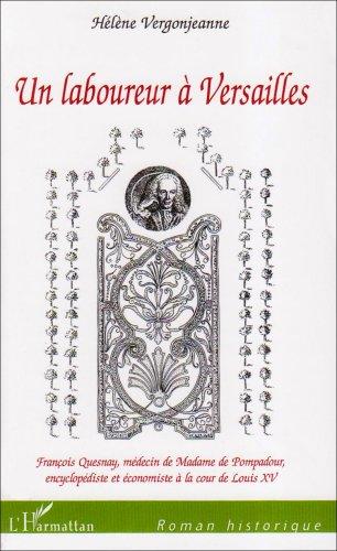 Un laboureur  Versailles : Franois Quesnay, mdecin de Madame de Pompadour, encyclopdiste et conomiste  la cour de Louis XV