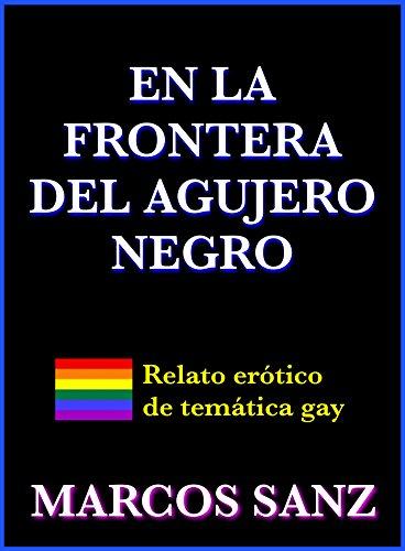 En la frontera del agujero negro: Relato erótico de temática gay por Marcos Sanz