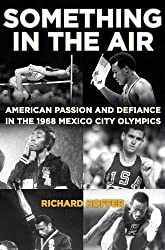 Something in the Air: American Passion and Defiance in the 1968 Mexico City Olympics (English Edition)