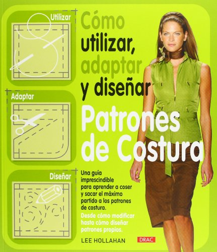 Como utilizar, adaptar y disenar patrones de costura / How to Use, Adapt and Designing Sewing Patterns por Lee Hollahan