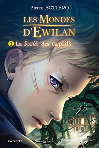 La forêt des captifs: Les mondes d'Ewilan par Pierre Bottero
