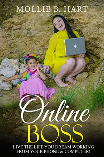 Online Boss: Live The Life You Dream, Working From Your Phone & Computer! (English Edition)