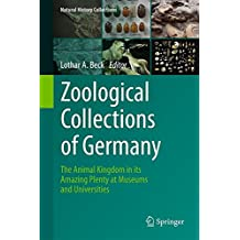 Zoological Collections of Germany: The Animal Kingdom in its Amazing Plenty at Museums and Universities (Natural History Collections)