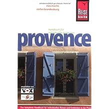Provence: Das komplette Handbuch für individuelles Reisen und Entdecken in der Provence, der Camargue und in Marseille