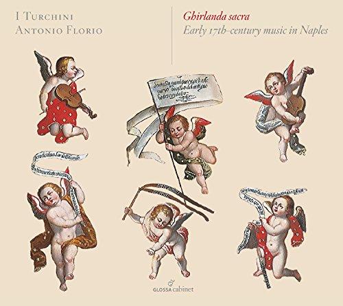 Ghirlanda Sacra - Neapolitanischen Barockmusik des frühen 17. Jahrhunderts