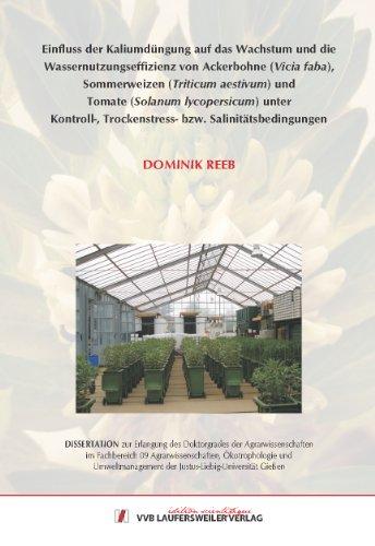 Einfluss der Kaliumdüngung auf das Wachstum und die Wassernutzungseffizienz von Ackerbohne (Vicia faba), Sommerweizen (Triticum aestivum) und Tomate ... Trockenstress- bzw. Salinitätsbedingungen