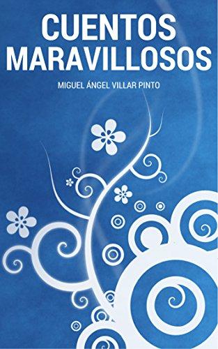 Cuentos maravillosos: Tres cuentos maravillosos por Miguel Ángel Villar Pinto