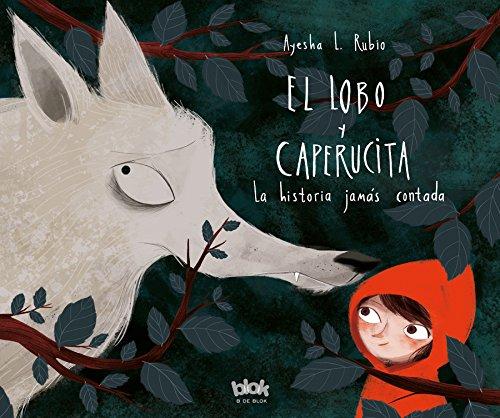 El lobo y Caperucita: La historia jamás contada (Volúmenes singulares) por Ayesha L. Rubio