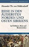 Reise in den äussersten Norden und Osten Sibiriens: Auf Schlitten, Boot und Rentierrücken 1842-1845 - Alexander Th. von Middendorff