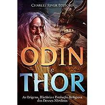 Odin e Thor: As Origens, História e Evolução Religiosa dos Deuses Nórdicos (Portuguese Edition)