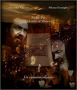 Padre Pio. Dal mito al Mistero. Un cammino inquieto di [Esposito, Giuseppe, Consiglio, Silvana]