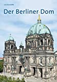 Der Berliner Dom (Große DKV-Kunstführer, Band 416)