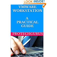 VMware Workstation: A Practical Guide for the Beginners: VMware Step By Step Hands-On Guide
