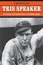 Tris Speaker: The Rough-and-Tumble Life of a Baseball Legend by Timothy M. Gay (2006-01-01)