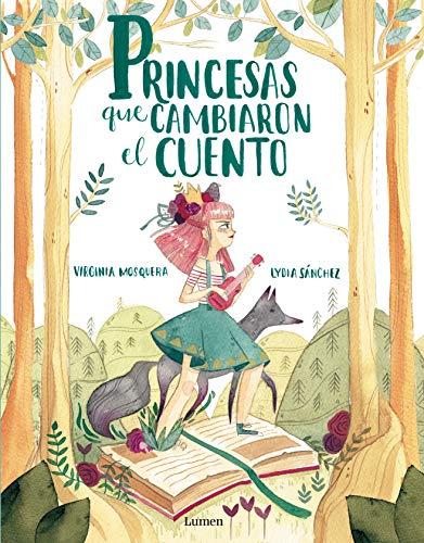 Princesas que cambiaron el cuento (Lumen ilustrados) por Virginia Mosquera