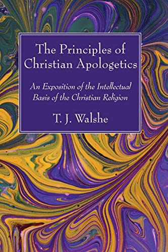 The Principles of Christian Apologetics por T. J. Walshe