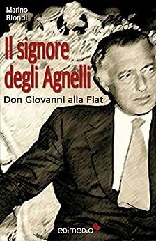 Il signore degli Agnelli: Don Giovanni alla Fiat di [Biondi, Marino]