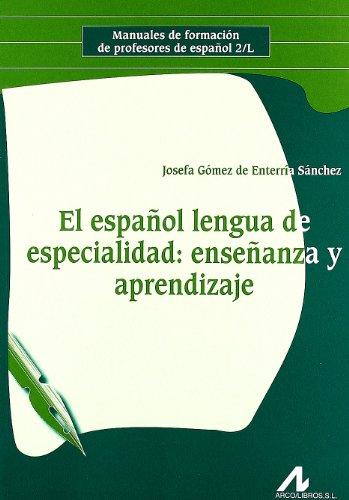 El español lengua de especialidad: enseñanza y aprendizaje. (Manuales de formación de profesores de español 2/L) por Josefa Gómez de Enterría Sánchez.