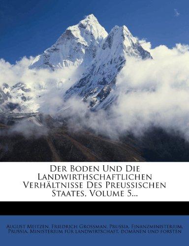 Der Boden Und Die Landwirthschaftlichen Verhaltnisse Des Preussischen Staates, Volume 5...