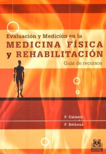 EVALUACIÓN Y MEDICIÓN EN LA MEDICINA FÍSICA Y REHABILITACIÓN. Guía de recursos por P. Calmels