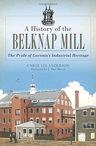 A History of the Belknap Mill: The Pride of Laconia's Industrial Heritage (Landmarks) - New River Gebäude