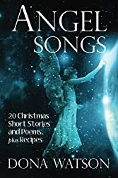 Angel Songs: 20 Christmas Short Stories and Poems, plus Recipes by Dona Watson (2013-10-29)