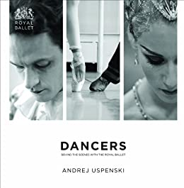 Dancers: Behind the Scenes with The Royal Ballet by [Uspenski, Andrej, The Royal Opera House]