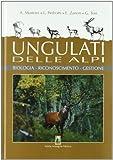 Ungulati delle Alpi. Biologia, riconoscimento, gestione
