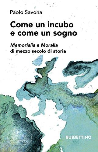 Come un incubo e come un sogno: Memorialia e Moralia di mezzo secolo di storia