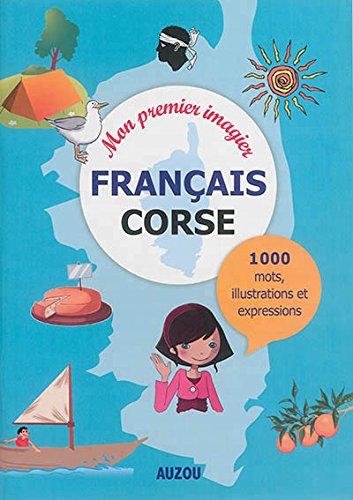 Mon premier imagier français-corse : Haute Corse, Corse du sud par Collectif
