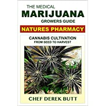 Te Medical Marijuana Growers Guide. NATURES PHARMACY: Cannabis Cultivation From Seed To Harvest. (English Edition)