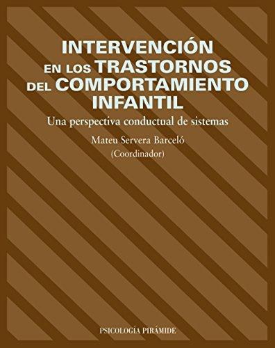 Intervencion en los trastornos del comportamiento infantil / Intervention in Juvenile Disruptive Behavior: Una Perspectiva Conductual De Sistemas / A ... of systems (Psicologia / Psychology)